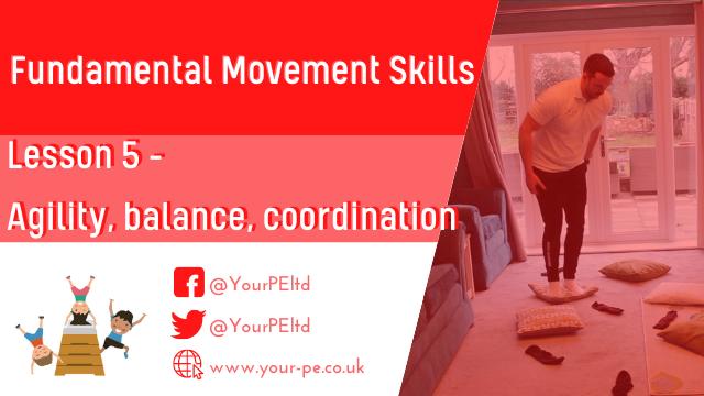Fundamental movement skills Lesson 5: Agility, Balance and Coordination